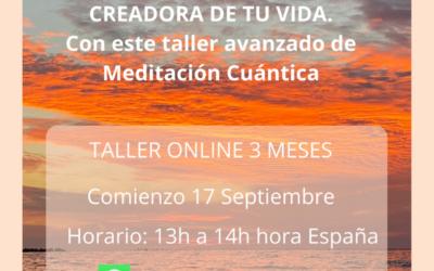 Descubre cómo crear la vida que quieres, con este taller de Meditación Cuántica.